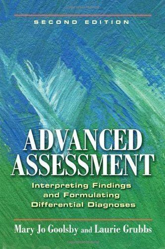 Advanced Assessment: Interpreting Findings And Formulating Differential Diagnoses 2Nd (Second) Edition By Goolsby Edd Msn Anp-C Cae Faanp, Mary Jo, Grubbs Phd Ms Published By F.A. Davis Company (2011)