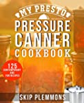 My Presto Pressure Canner Cookbook: 1...