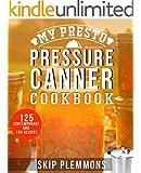 My Presto Pressure Canner Cookbook: 125 Contemporary and Fun Recipes