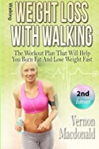 Walking: Weight Loss With Walking: The Workout Plan That Will Help You Burn Fat And Lose Weight Fast (workout plan, Aerobics, burn fat, fitness over,  weight fast, how to lose weight) (Volume 1)