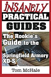 The Rookie's Guide to the Springfield Armory XD-S: What you need to know to buy, shoot and care for a Springfield Armory XD-S