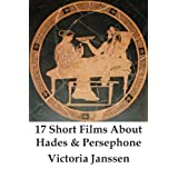 17 Short Films About Hades and Persephone (English Edition)di Victoria Janssen