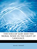 img - for The Idea of God and the Moral Sense in the Light of Language. book / textbook / text book