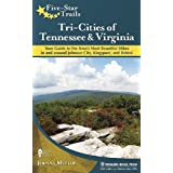 Five-Star Trails: Tri-Cities of Tennessee and Virginia: Your Guide to the Area's Most Beautiful Hikes In and Around...