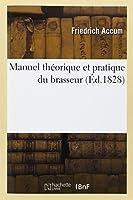 Manuel théorique et pratique du brasseur, ou L'art de faire toutes sortes de bières: ; contenant tous les procédes de cet art tel qu'ils sont usités à Londres...