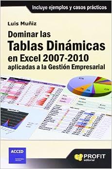 DOMINAR LAS TABLAS DINAMICAS EN EXCEL 2007 2010 (Spanish