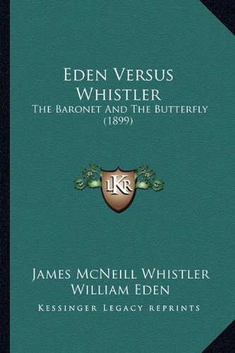 Eden Versus Whistler: The Baronet and the Butterfly (1899)