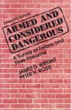 Armed and Considered Dangerous: A Survey of Felons and Their Firearms (Social Problems and Social Issues (Walter Paperback))