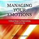 Managing Your Emotions: Critical Steps to Maintaining Control In Life (       UNABRIDGED) by Omar Johnson Narrated by Larry Anderson