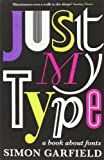 Just My Type: A Book About Fonts (1846683025) by Simon Garfield