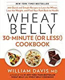img - for Wheat Belly 30-Minute (Or Less!) Cookbook: 200 Quick and Simple Recipes to Lose the Wheat, Lose the Weight, and Find Your Path Back to Health book / textbook / text book