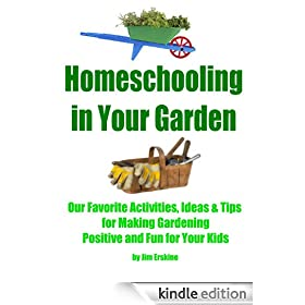 Homeschooling In Your Garden (Easy Homeschooling Book 7)