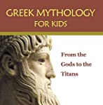 Greek Mythology for Kids: From the Go...
