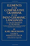 img - for Elements of the Comparative Grammar of the Indo-Germanic Languages: Volume IV: Morphology, Part III: Verbs: Formation of the Stem, and Inflexion or Conjugation. book / textbook / text book