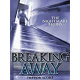 Breaking Away (The Nightmare Begins)