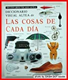 img - for Diccionario Visual De Las Cosas De Cada Dia (Diccionarios Visuales Altea) (Spanish Edition) book / textbook / text book