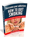 Overcome your aditctions: How to quit smoking, live healthy, protect people around you and enjoy life without cigarettes. (Overcoming your addictions Book 1)