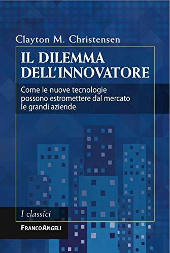 il-dilemma-dellinnovatore-come-le-nuove-tecnologie-possono-estromettere-dal-mercato-le-grandi-aziend