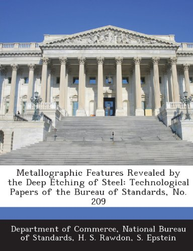 Metallographic Features Revealed by the Deep Etching of Steel: Technological Papers of the Bureau of Standards, No. 209