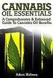 Cannabis Oil Essentials: A Comprehensive & Enhanced Guide To Cannabis Oil Benefits (Cannabis Oil, Hemp Oil, Rick Simpson Oil)