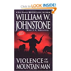 Violence of the Mountain Man by William W. Johnstone and J.A. Johnstone