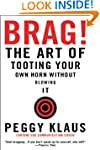 Brag!: The Art of Tooting Your Own Ho...