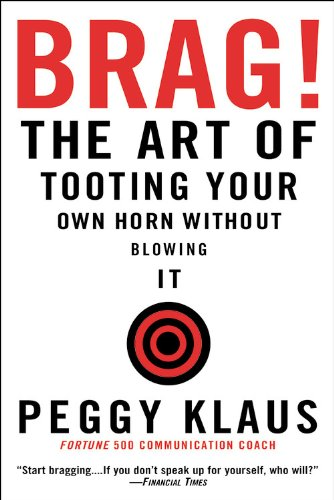Brag! The Art of Tooting Your Own Horn Without Blowing It - Peggy Klaus
