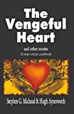 img - for The Vengeful Heart and Other Stories, a True-Crime Casebook book / textbook / text book