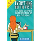 Everything But the Posts: Tips, Advice, and Templates From a Blogger Who Has Been in Your Shoes