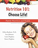 Nutrition 101 : Choose Life a Family Nutrition and Health Program (A Family Nutrition and Health Program)