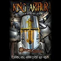 King Arthur: The Legend of the Holy Grail (       UNABRIDGED) by Alan Wilson Narrated by Theo Chalmers, Alan Wilson