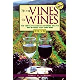 From Vines to Wines: The Complete Guide to Growing Grapes and Making Your Own Wine ~ Jeff Cox