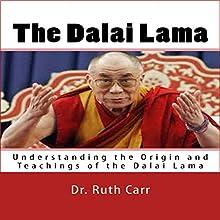 The Dalai Lama: Understanding the Origin and Teachings of the Dalai Lama Audiobook by Dr. Ruth Carr Narrated by Cathy Beard