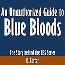 An Unauthorized Guide to Blue Bloods: The Story Behind the CBS Series (       UNABRIDGED) by D. Carter Narrated by Scott Clem