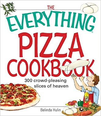 The Everything Pizza Cookbook: 300 Crowd-Pleasing Slices of Heaven (Everything®) written by Belinda Hulin