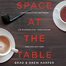 Space at the Table: Conversations Between an Evangelical Theologian and His Gay Son Audiobook by Brad Harper, Drew Harper Narrated by Brad Harper, Drew Harper
