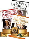99 Amazing Animals Book Bundle: 33 Cute Animals + 33 Dangerous Animals + 33 Ugly Animals
