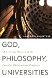 God, Philosophy, Universities: A Selective History of the Catholic Philosophical Tradition (0742544303) by MacIntyre, Alasdair