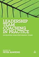 Leadership Team Coaching in Practice: Developing High- Performing Teams