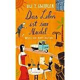"""Das Leben ist eine Nudel: Neues vom Monte Dolcianovon """"Uli T. Swidler"""""""
