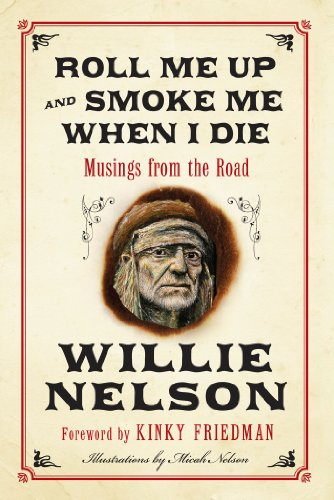 BEST PRICE EVER on this road journal written in Willie's inimitable, homespun voice…  Roll Me Up and Smoke Me When I Die: Musings from the Road by Willie Nelson