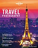 Travel Photography: A Guide to Taking Better Pictures (Lonely Planet's Guide to Travel Photography)