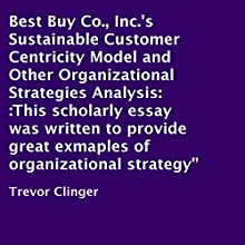 Best Buy Co., Inc.'s Sustainable Customer Centricity Model and Other Organizational Strategies Analysis (       UNABRIDGED) by Trevor Clinger Narrated by Al Remington