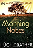 Morning Notes: 365 Meditations To Wake You Up (Prather, Hugh) (1573242543) by Prather, Hugh