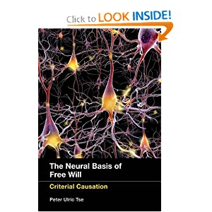 The Neural Basis of Free Will: Criterial Causation Peter Ulric Tse