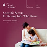 Scientific Secrets for Raising Kids Who Thrive (       UNABRIDGED) by  The Great Courses Narrated by Professor Peter M. Vishton
