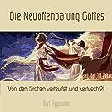 Die Neuoffenbarung Gottes: Von den Kirchen verteufelt und vertuscht? Hörbuch von Kurt Eggenstein Gesprochen von: Reiner Bellinghausen