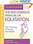 The BHS Complete Manual of Equitation...