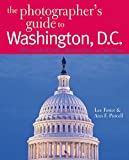 img - for The Photographer's Guide to Washington, D.C.: Where to Find Perfect Shots and How to Take Them (The Photographer's Guide) book / textbook / text book