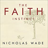 The Faith Instinct: How Religion Evolved and Why It Endures (       UNABRIDGED) by Nicholas Wade Narrated by Alan Sklar
